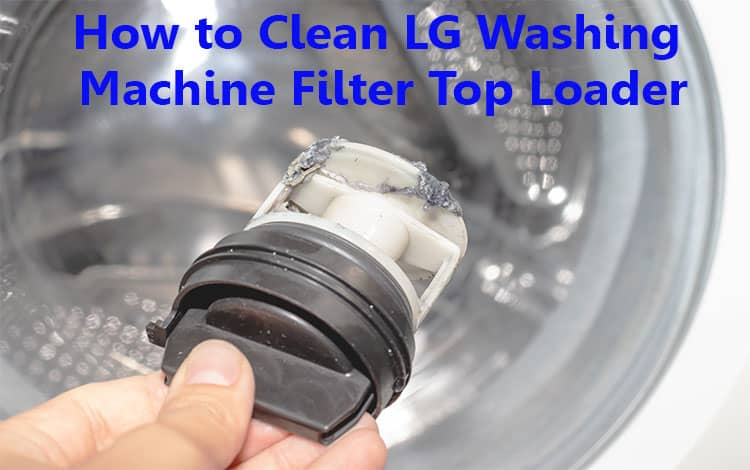 How to Clean LG Washing Machine Filter Top Loader